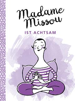 """Der Ratgeber """"Madame Missou ist achtsam"""", ISBN 978-3-86936-787-3, GABAL Verlag, Frankfurt/M., 2017. Der Preis der Bücher ist jeweils € 14,- (D) und € 14,40 (A)."""
